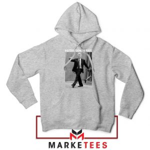 Donald Trump Haters Gonna Hate Grey Hoodie