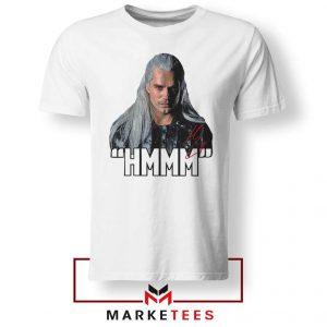 Geralt Of Rivia Saying Hmmm White Tee Shirt
