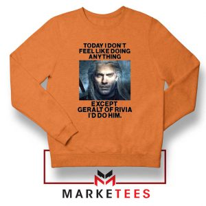 Geralt of Rivia Saying Orange Sweatshirt