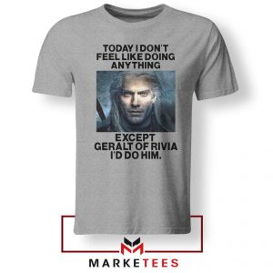 Geralt of Rivia Saying Tee Shirt