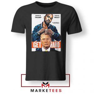 Get Hard Kanye West Trump Black Tee Shirt