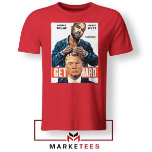 Get Hard Kanye West Trump Red Tee Shirt