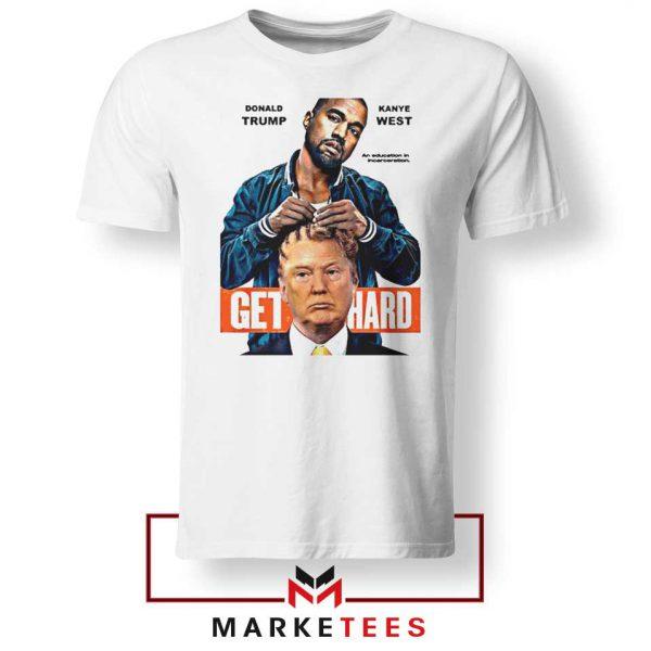Get Hard Kanye West Trump White Tee Shirt