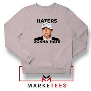 Trump Haters Gonna Hate Grey Sweatshirt