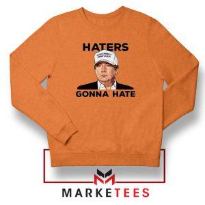 Trump Haters Gonna Hate Orange Sweatshirt