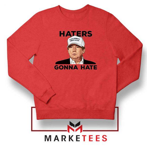 Trump Haters Gonna Hate Sweatshirt
