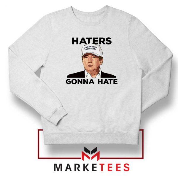 Trump Haters Gonna Hate White Sweatshirt