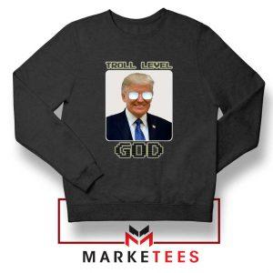 Trump Troll Level God Black Sweatshirt