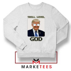 Trump Troll Level God White Sweatshirt