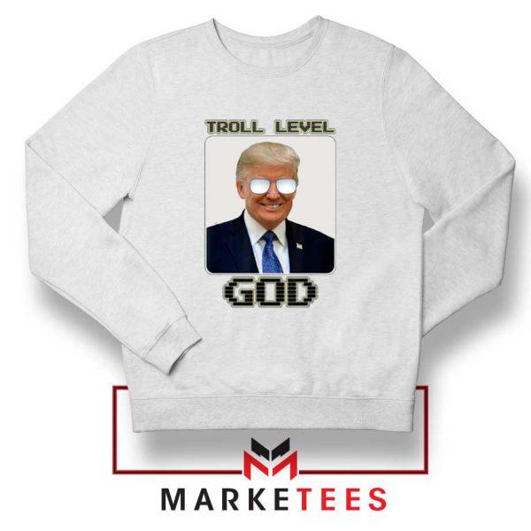 Trump Troll Level God White Sweatshirt