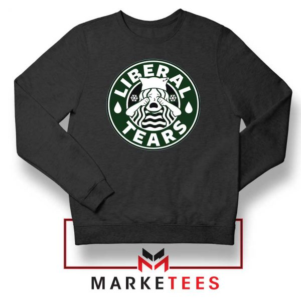 Funny Liberal Tears Sweatshirt