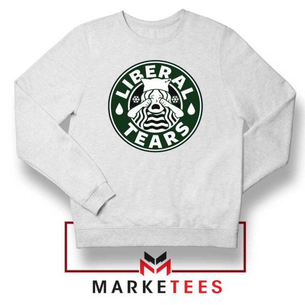 Funny Liberal Tears White Sweatshirt