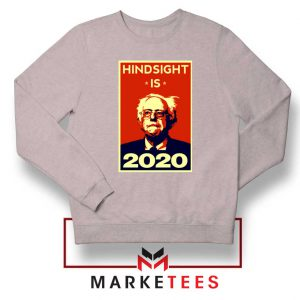 Hindsight Is Bernie Sanders Sport Grey Sweatshirt