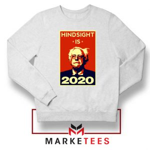 Hindsight Is Bernie Sanders Sweatshirt