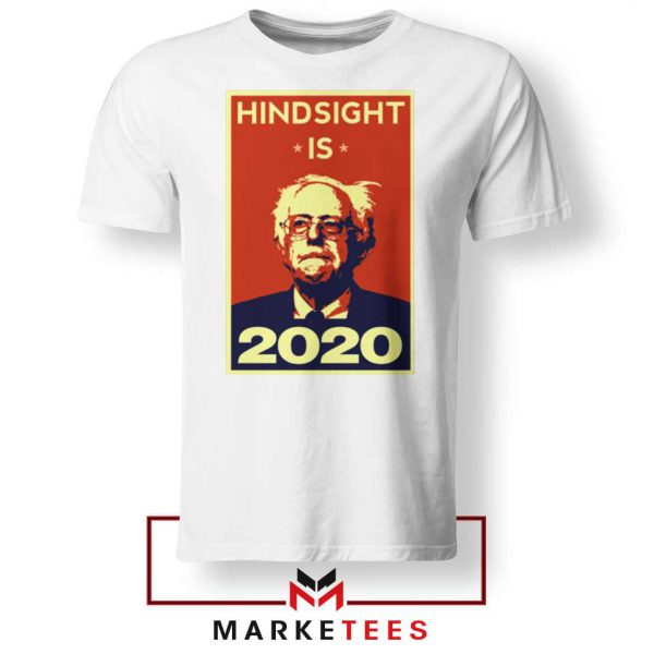 Hindsight Is Bernie Sanders Tee Shirt