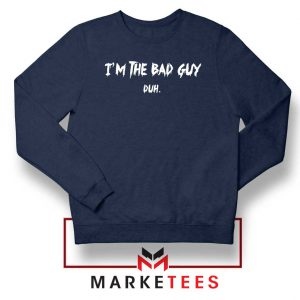 I am The Bad Guy Duh Billie Eilish Navy Blue Sweatshirt