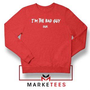 I am The Bad Guy Duh Billie Eilish Red Sweatshirt