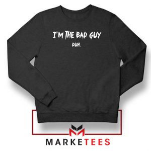 I am The Bad Guy Duh Billie Eilish Sweatshirt