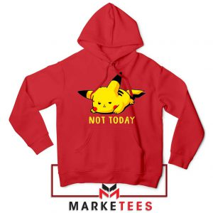 Pikachu Quote Not Today Hoodie