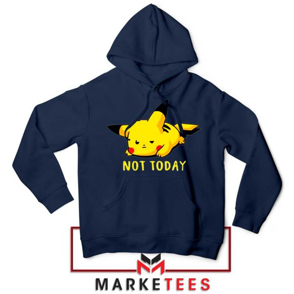Pikachu Quote Not Today Navy Blue Hoodie