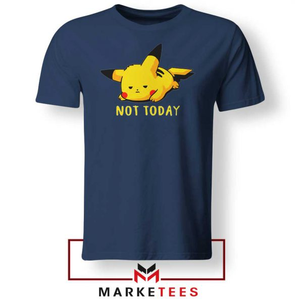 Pikachu Quote Not Today Navy Blue Tee Shirt