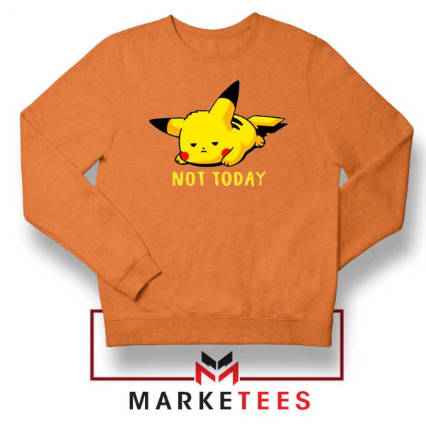 Pikachu Quote Not Today Orange Sweater