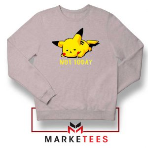 Pikachu Quote Not Today Sport Grey Sweater