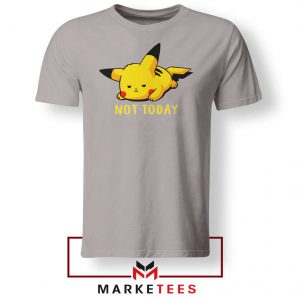 Pikachu Quote Not Today Sport Grey Tee Shirt