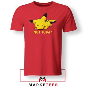 Pikachu Quote Not Today Tee Shirt