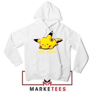 Pikachu Quote Not Today White Hoodie
