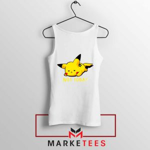 Pikachu Quote Not Today White Tank Top