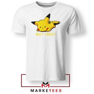 Pikachu Quote Not Today White Tee Shirt
