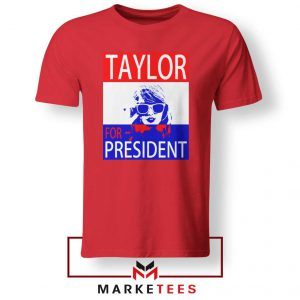 Taylor Swift For President Red Tee Shirts