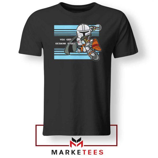 You Got Beskar Steel Starwars Tee Shirt