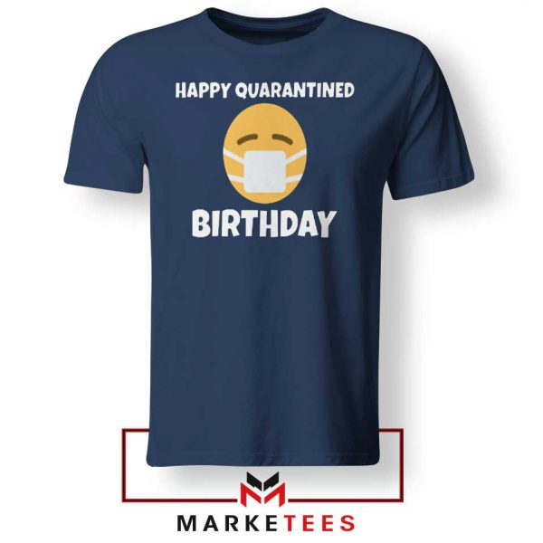 Happy Quarantined Birthday Navy Blue Tshirt