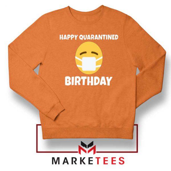 Happy Quarantined Birthday Orange Sweatshirt