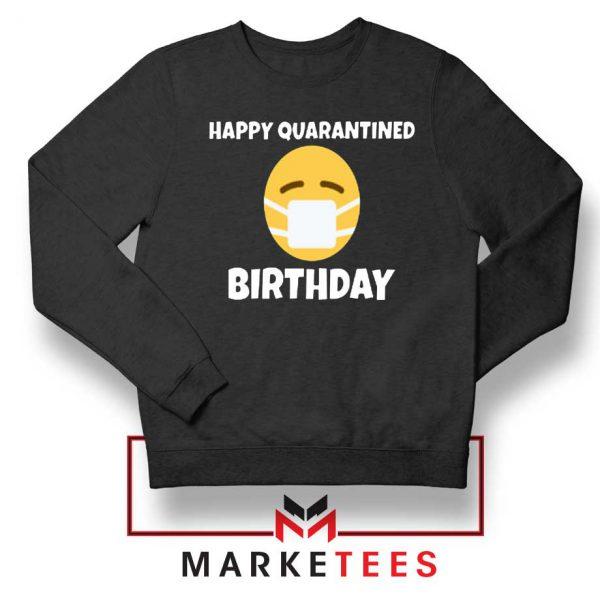 Happy Quarantined Birthday Sweatshirt