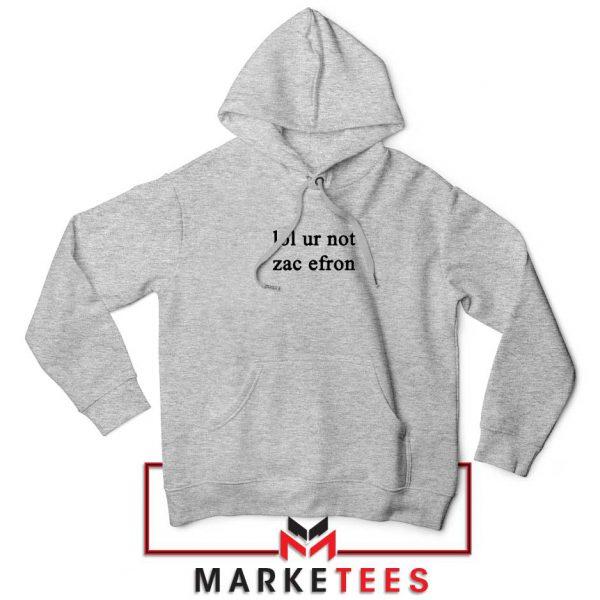 Lol Ur Not Zac Efron Sport Grey Hoodie