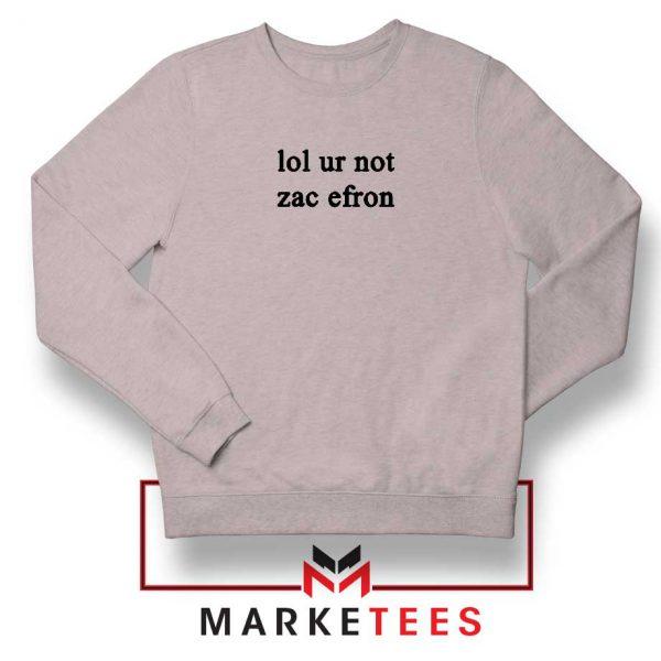 Lol Ur Not Zac Efron Sport Grey Sweatshirt