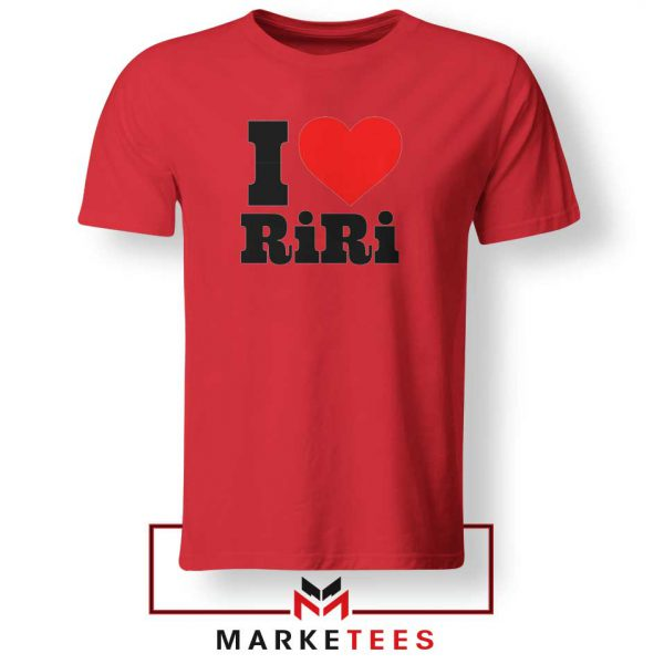 Quote I Love RiRi Red Tee Shirt