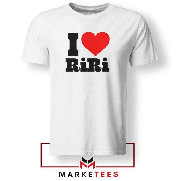 Quote I Love RiRi Tee Shirt