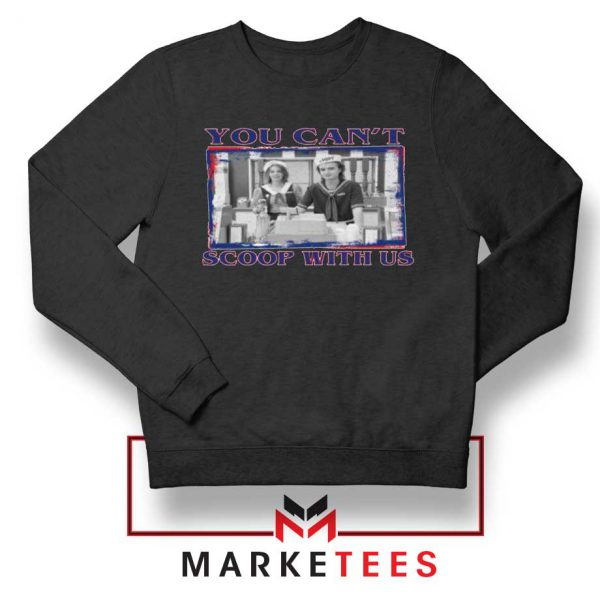 Stranger Things You Cant Scoop Black Sweatshirt