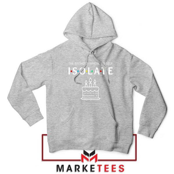 The Birthday Where We Self Isolate Sport Grey Hoodie