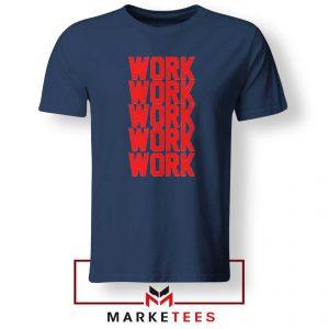 Work Work Rihanna Navy Blue Tee Shirt