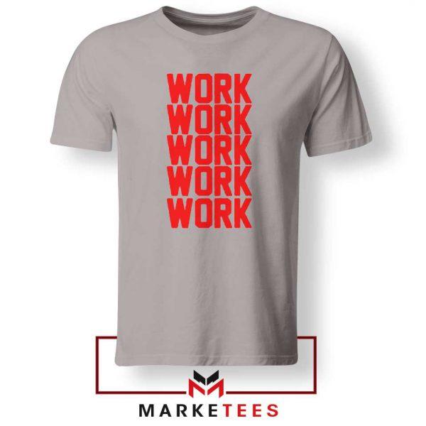 Work Work Rihanna Sport Grey Tee Shirt