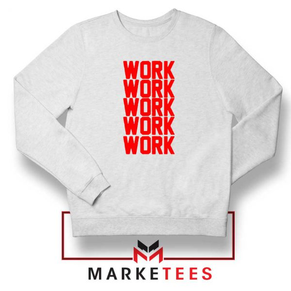 Work Work Rihanna Sweater
