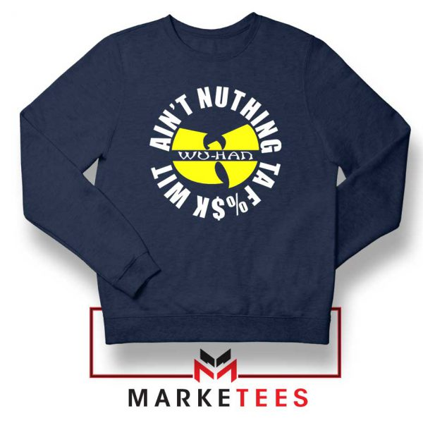 Wu Han Aint Nuthing Ta Fuck Wit Navy Blue Sweater