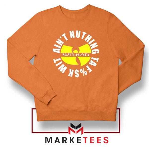 Wu Han Aint Nuthing Ta Fuck Wit Orange Sweater