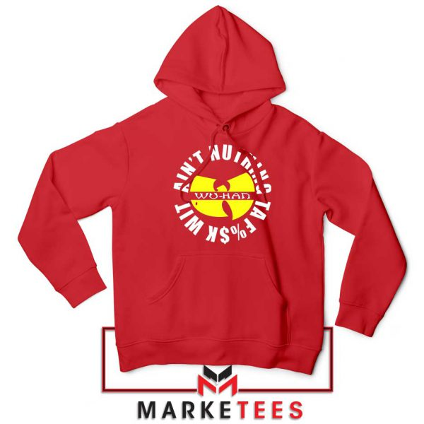 Wu Han Aint Nuthing Ta Fuck Wit Red Hoodie
