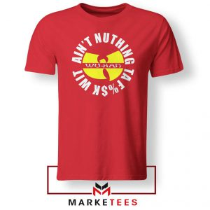 Wu Han Aint Nuthing Ta Fuck Wit Red Tee Shirt